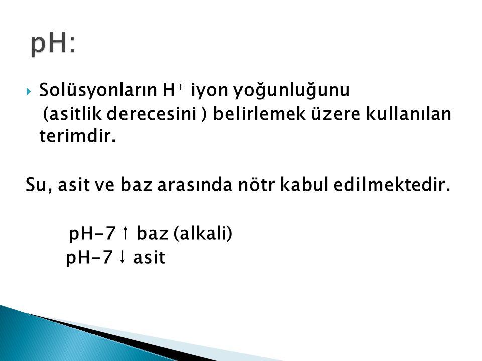  Solüsyonların H + iyon yoğunluğunu (asitlik derecesini ) belirlemek üzere kullanılan terimdir.