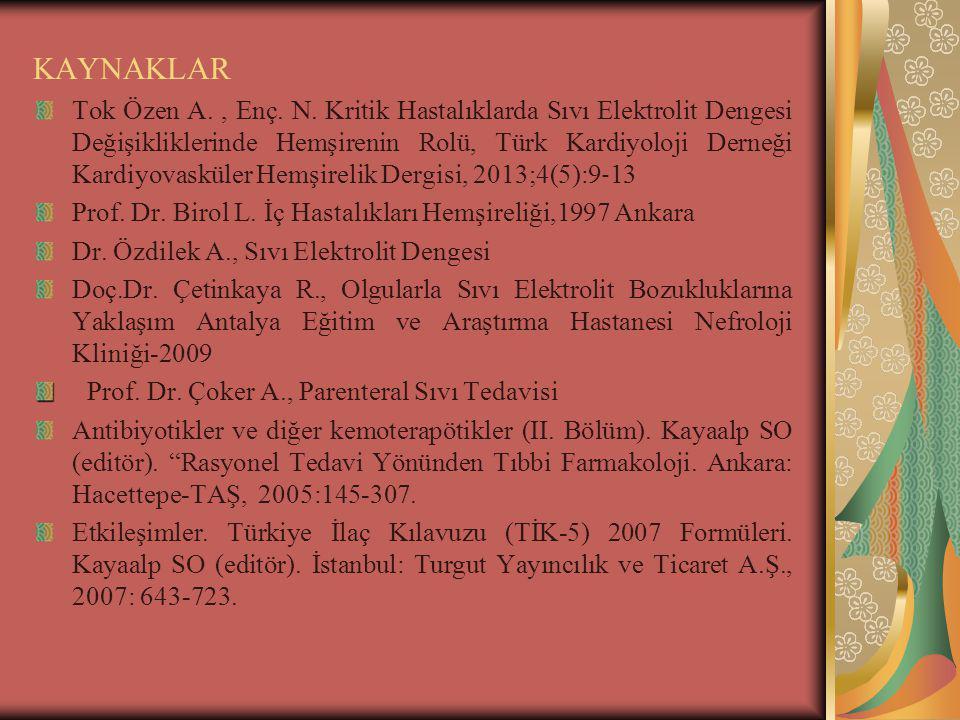 KAYNAKLAR Tok Özen A., Enç. N. Kritik Hastalıklarda Sıvı Elektrolit Dengesi Değişikliklerinde Hemşirenin Rolü, Türk Kardiyoloji Derneği Kardiyovasküle