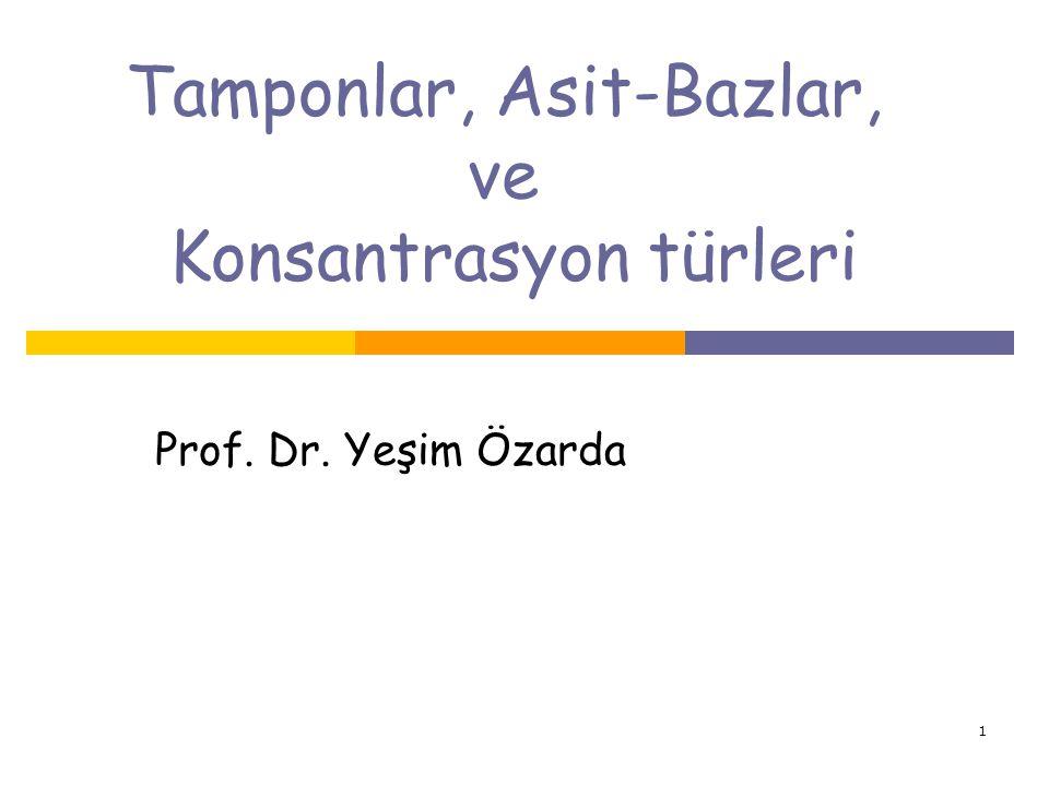 1 Tamponlar, Asit-Bazlar, ve Konsantrasyon türleri Prof. Dr. Yeşim Özarda