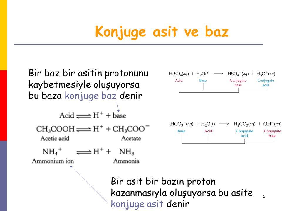 5 Konjuge asit ve baz Bir baz bir asitin protonunu kaybetmesiyle oluşuyorsa bu baza konjuge baz denir Bir asit bir bazın proton kazanmasıyla oluşuyors