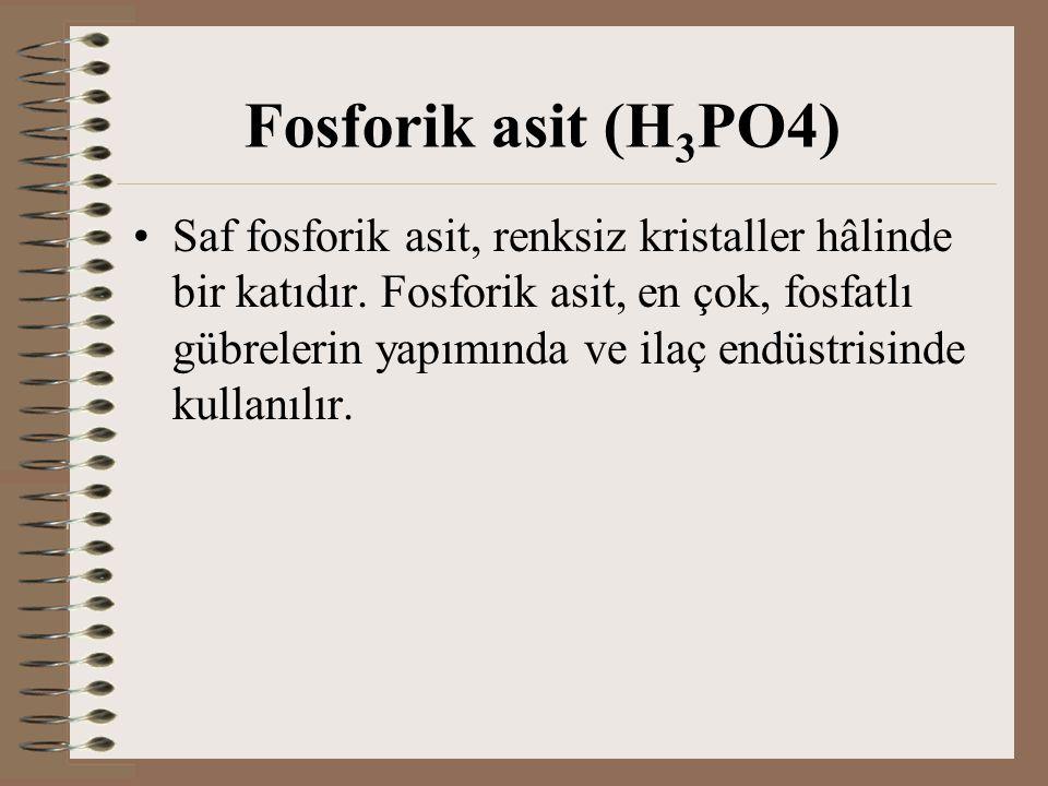 Fosforik asit (H 3 PO4) Saf fosforik asit, renksiz kristaller hâlinde bir katıdır. Fosforik asit, en çok, fosfatlı gübrelerin yapımında ve ilaç endüst