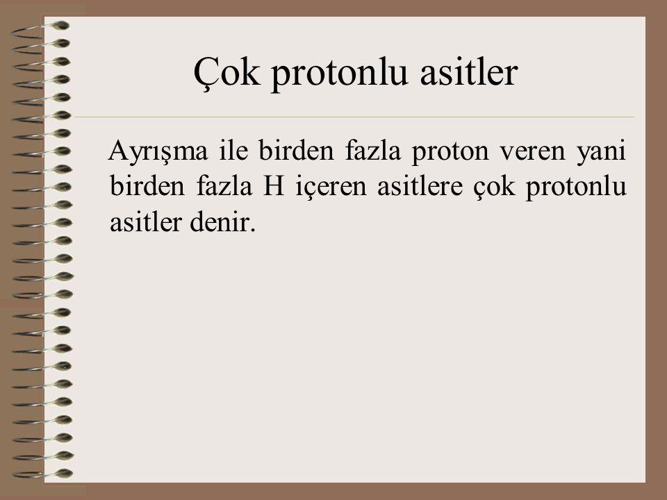 Çok protonlu asitler Ayrışma ile birden fazla proton veren yani birden fazla H içeren asitlere çok protonlu asitler denir.