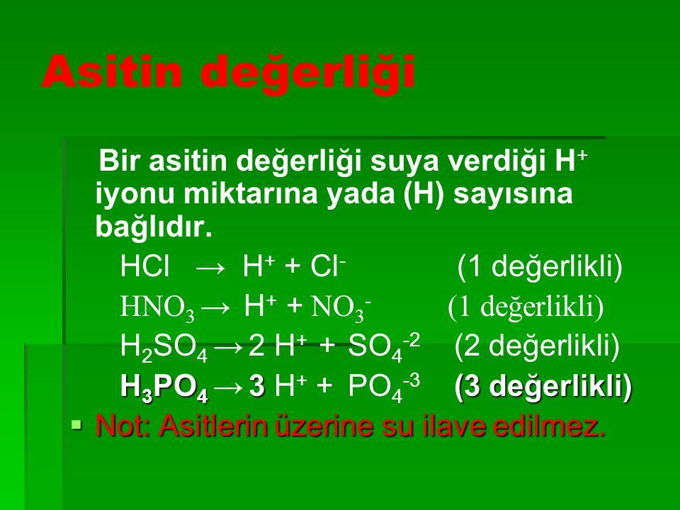 Asitin değerliği Bir asitin değerliği suya verdiği H + iyonu miktarına yada (H) sayısına bağlıdır. HCl → H + + Cl - (1 değerlikli) HNO 3 → H + + NO 3