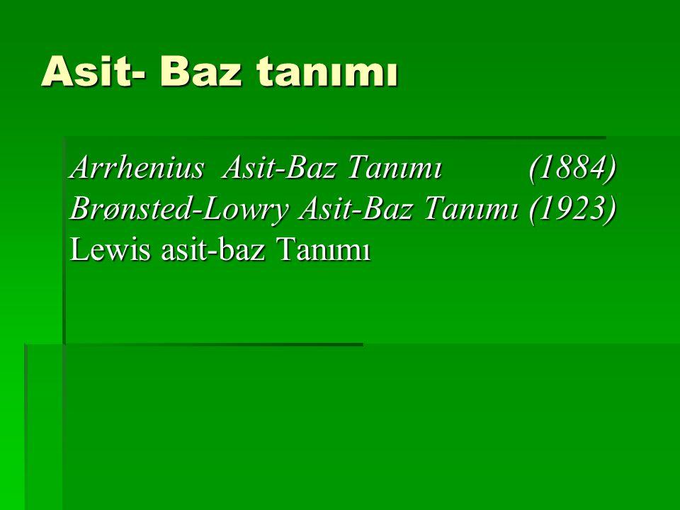 Asit- Baz tanımı Arrhenius Asit-Baz Tanımı (1884) Brønsted-Lowry Asit-Baz Tanımı (1923) Lewis asit-baz Tanımı