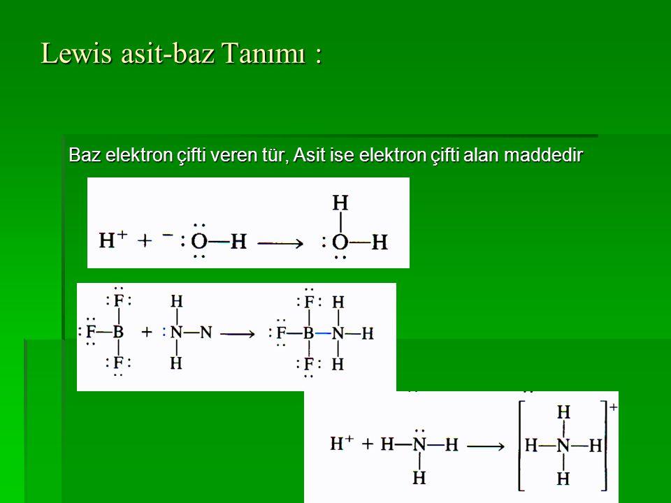 Lewis asit-baz Tanımı : Baz elektron çifti veren tür, Asit ise elektron çifti alan maddedir