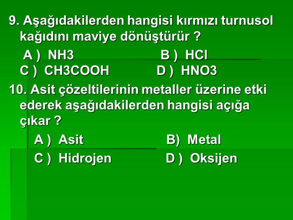 9. Aşağıdakilerden hangisi kırmızı turnusol kağıdını maviye dönüştürür ? A ) NH3 B ) HCl C ) CH3COOH D ) HNO3 A ) NH3 B ) HCl C ) CH3COOH D ) HNO3 10.