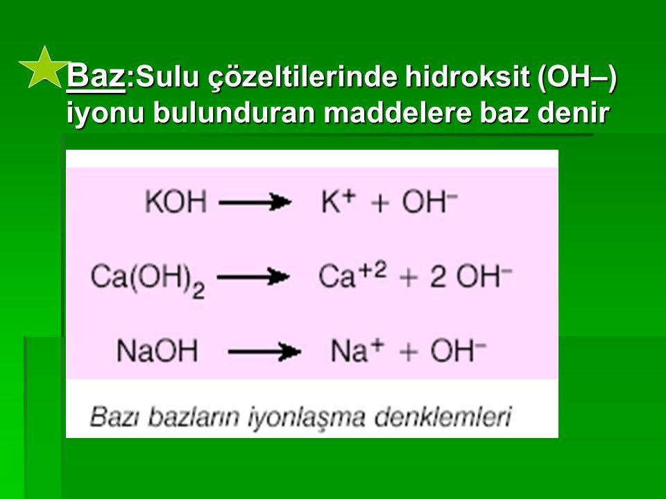  Baz :Sulu çözeltilerinde hidroksit (OH–) iyonu bulunduran maddelere baz denir