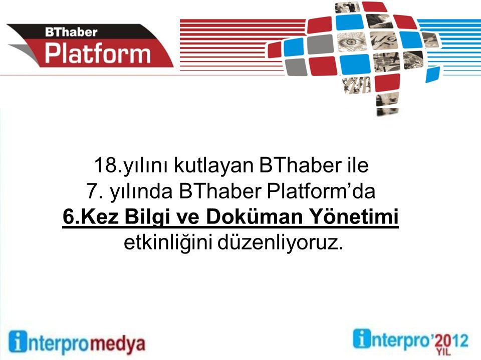 18.yılını kutlayan BThaber ile 7. yılında BThaber Platform'da 6.Kez Bilgi ve Doküman Yönetimi etkinliğini düzenliyoruz.