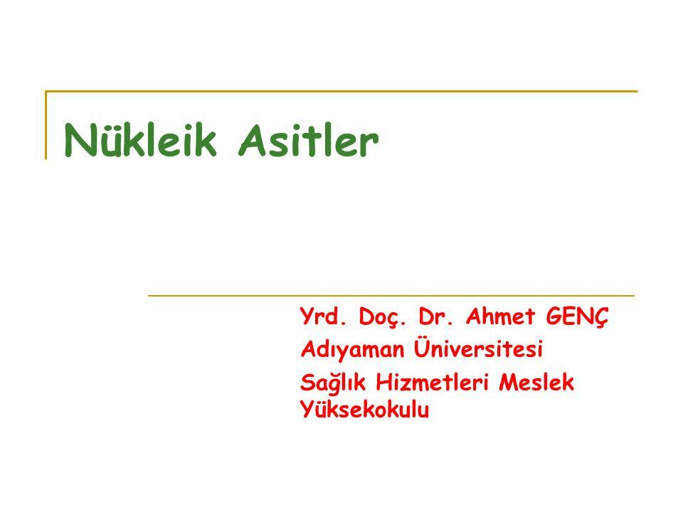 Nükleik Asitler Yrd. Doç. Dr. Ahmet GENÇ Adıyaman Üniversitesi Sağlık Hizmetleri Meslek Yüksekokulu