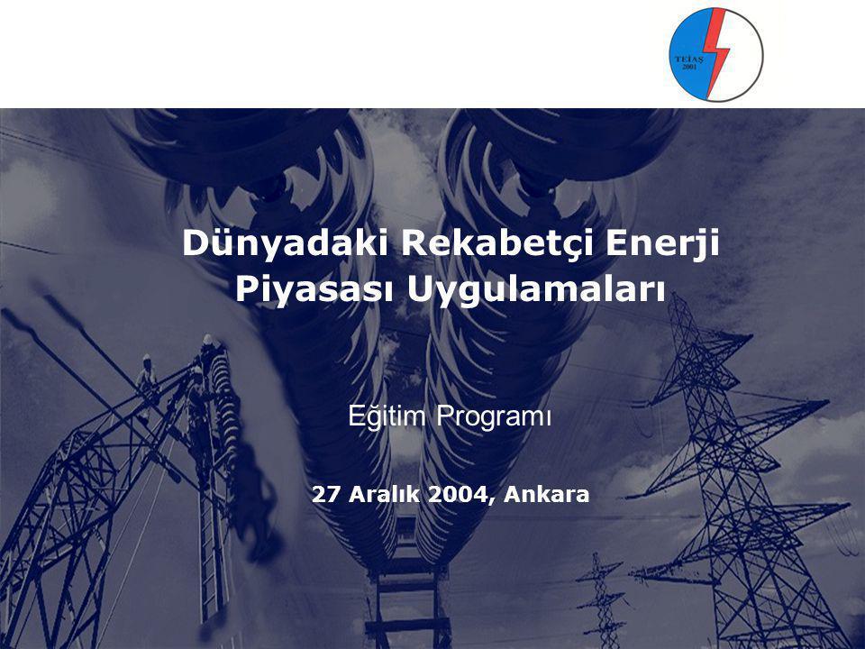 Dünyadaki Rekabetçi Enerji Piyasası Uygulamaları Eğitim Programı 27 Aralık 2004, Ankara