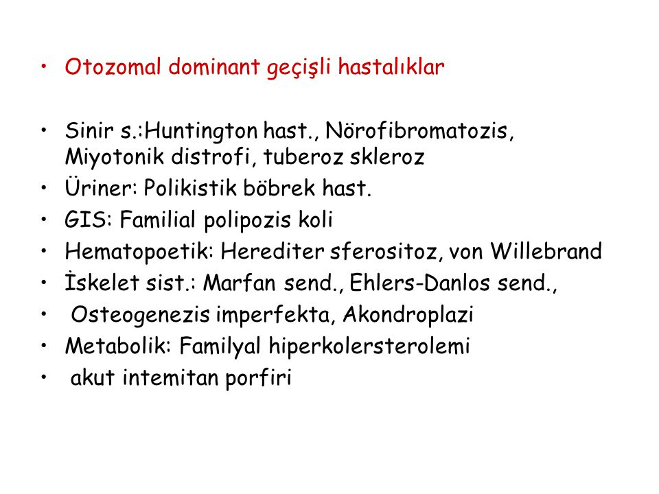 Otozomal dominant geçişli hastalıklar Sinir s.:Huntington hast., Nörofibromatozis, Miyotonik distrofi, tuberoz skleroz Üriner: Polikistik böbrek hast.