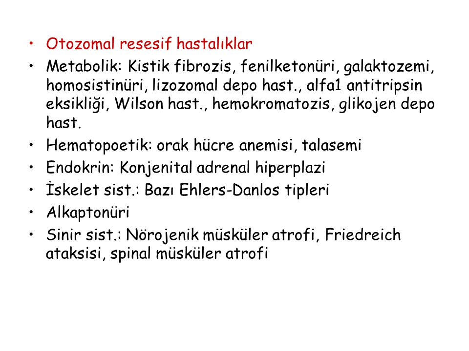 Otozomal resesif hastalıklar Metabolik: Kistik fibrozis, fenilketonüri, galaktozemi, homosistinüri, lizozomal depo hast., alfa1 antitripsin eksikliği,