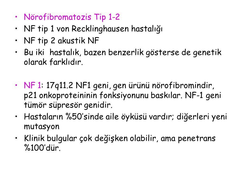 Nörofibromatozis Tip 1-2 NF tip 1 von Recklinghausen hastalığı NF tip 2 akustik NF Bu iki hastalık, bazen benzerlik gösterse de genetik olarak farklıd