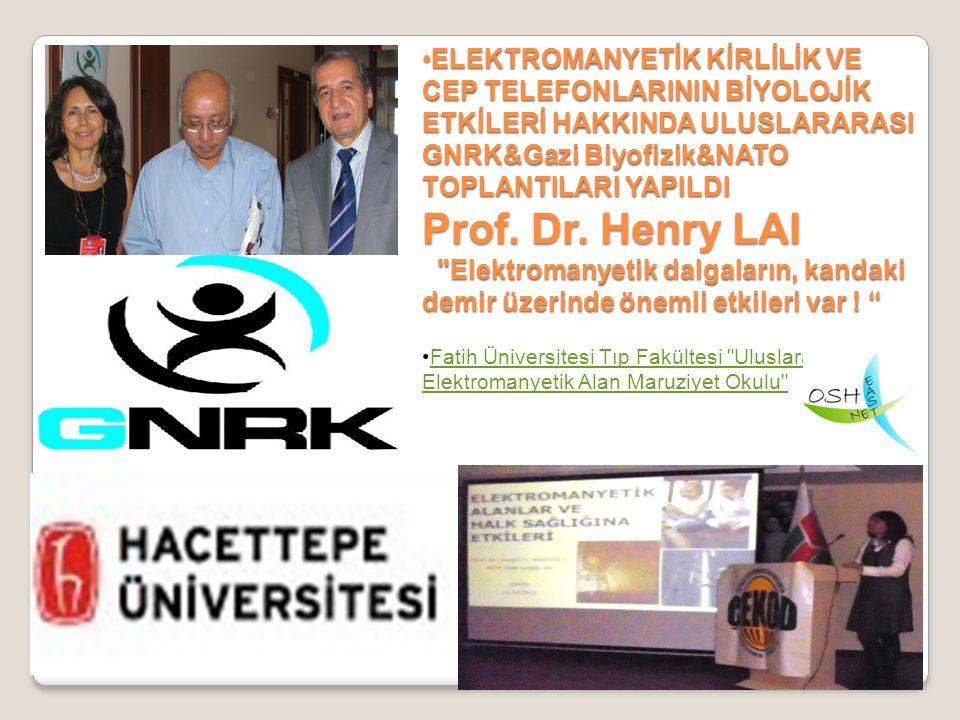 ELEKTROMANYETİK KİRLİLİK VE CEP TELEFONLARININ BİYOLOJİK ETKİLERİ HAKKINDA ULUSLARARASI GNRK&Gazi Biyofizik&NATO TOPLANTILARI YAPILDI Prof. Dr. Henry