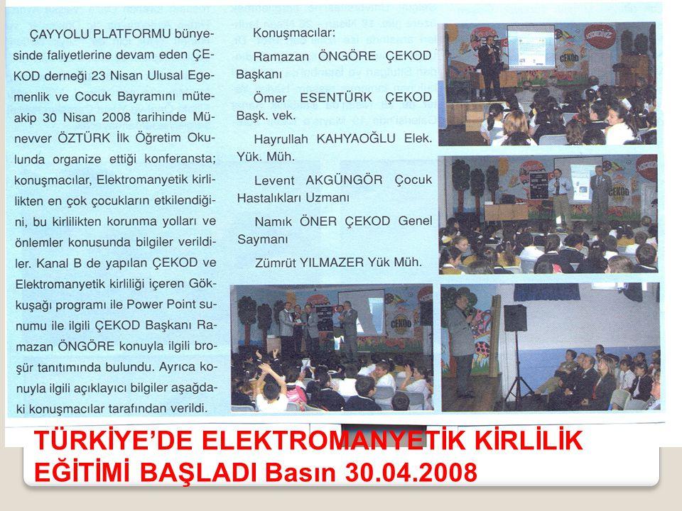 TÜRKİYE'DE ELEKTROMANYETİK KİRLİLİK EĞİTİMİ BAŞLADI Basın 30.04.2008