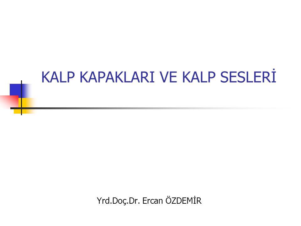 KALP KAPAKLARI VE KALP SESLERİ Yrd.Doç.Dr. Ercan ÖZDEMİR