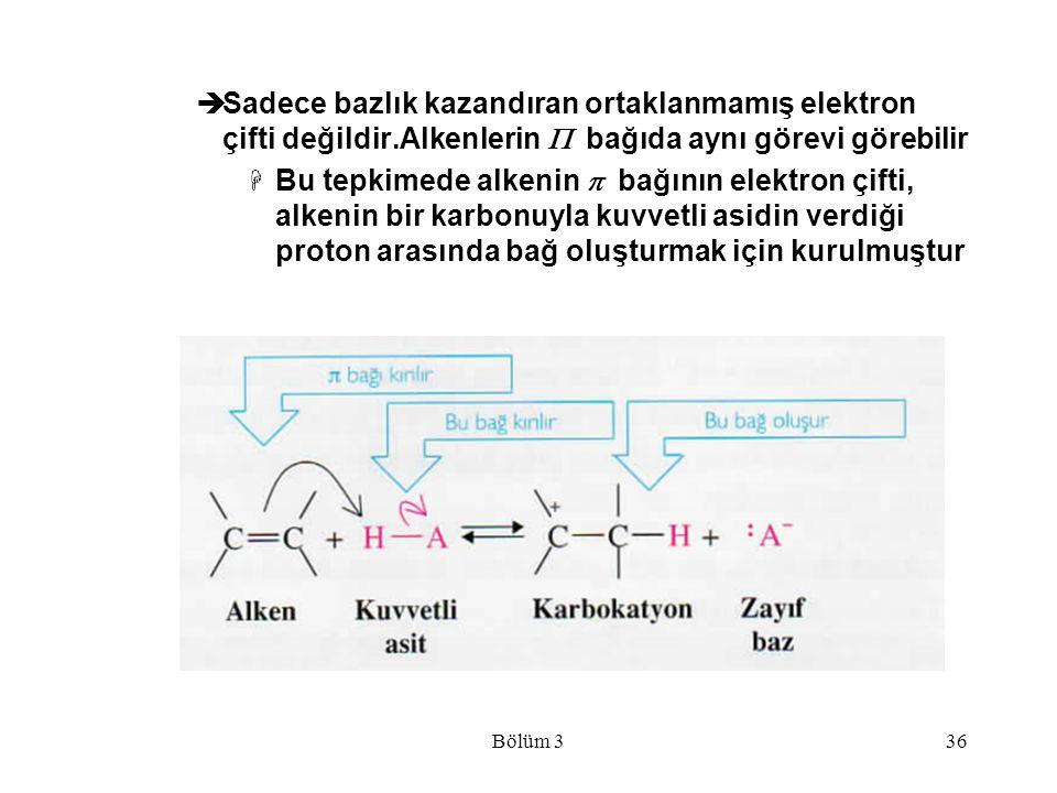 Bölüm 336  Sadece bazlık kazandıran ortaklanmamış elektron çifti değildir.Alkenlerin  bağıda aynı görevi görebilir  Bu tepkimede alkenin  bağını
