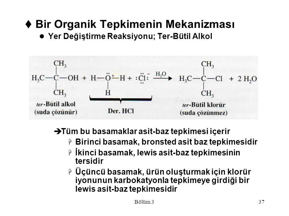 Bölüm 337  Bir Organik Tepkimenin Mekanizması Yer Değiştirme Reaksiyonu; Ter-Bütil Alkol  Tüm bu basamaklar asit-baz tepkimesi içerir  Birinci basa