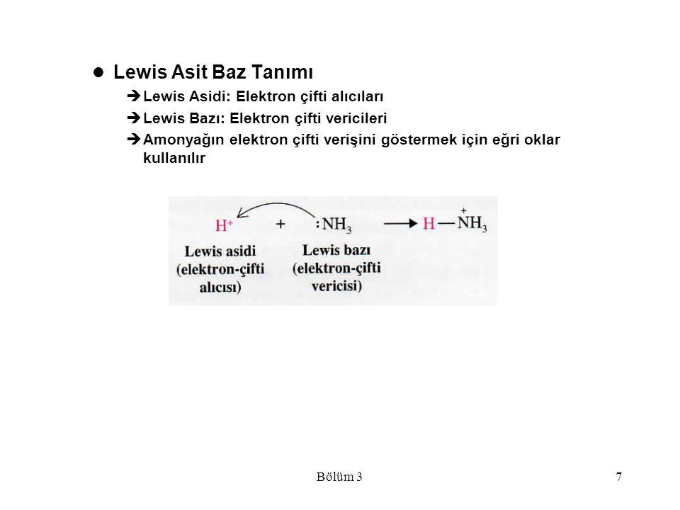 Bölüm 37 Lewis Asit Baz Tanımı  Lewis Asidi: Elektron çifti alıcıları  Lewis Bazı: Elektron çifti vericileri  Amonyağın elektron çifti verişini gös