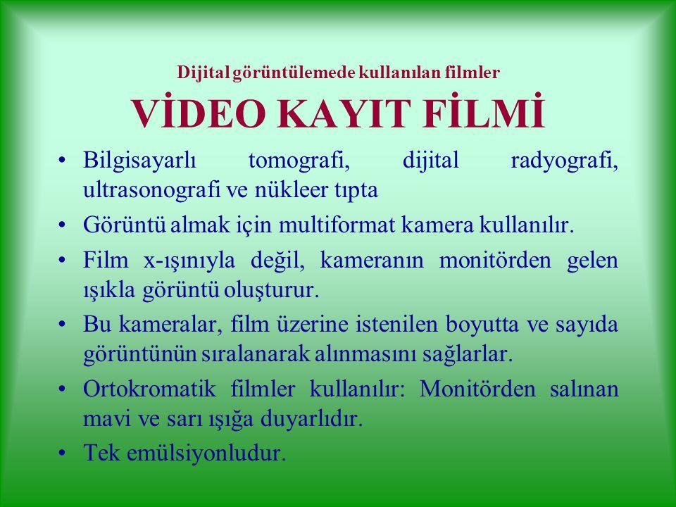FİLM ÇEŞİTLERİ 2 Dijital görüntülemede kullanılan filmler (Video kayıt filmi, Laser kamera filmi, Dry -kuru- film) Mamografi filmleri Özel amaçlı film