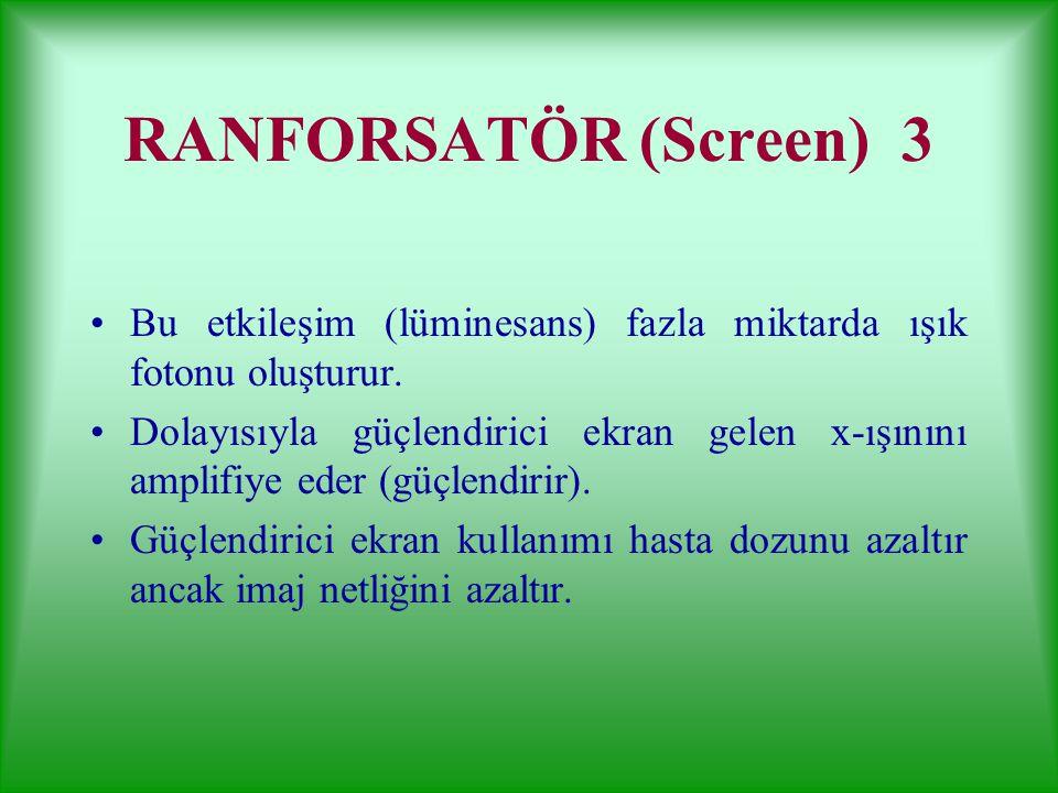 RANFORSATÖR (Screen) 2 Güçlendirici ekran (ranforsatör ) x-ışını enerjisini görünür ışığa çeviren araçtır. Bu görünür ışık filmi etkileyerek latent im