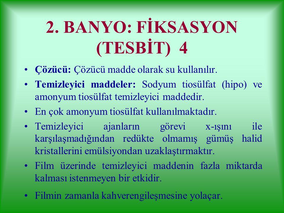 2. BANYO: FİKSASYON (TESBİT) 3 Tespit edici banyonun içinde asetik asit bulunur. Ortamı asitleştirir. Developerden filmle taşınan alkaliniteyi nötrali