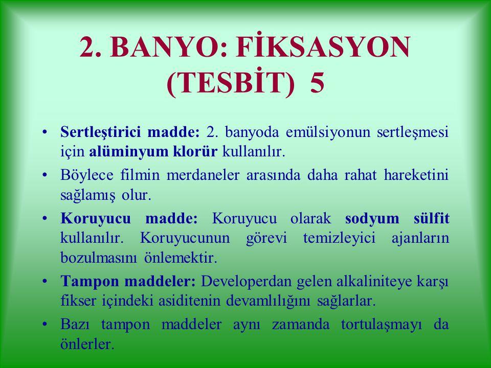 2. BANYO: FİKSASYON (TESBİT) 4 Çözücü: Çözücü madde olarak su kullanılır. Temizleyici maddeler: Sodyum tiosülfat (hipo) ve amonyum tiosülfat temizleyi