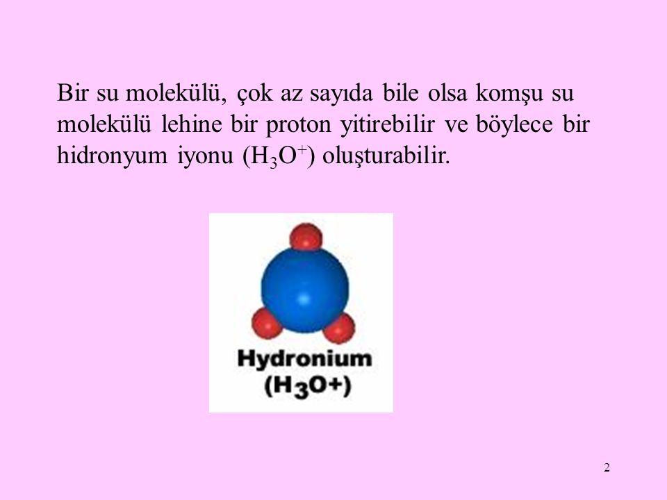 2 Bir su molekülü, çok az sayıda bile olsa komşu su molekülü lehine bir proton yitirebilir ve böylece bir hidronyum iyonu (H 3 O + ) oluşturabilir.