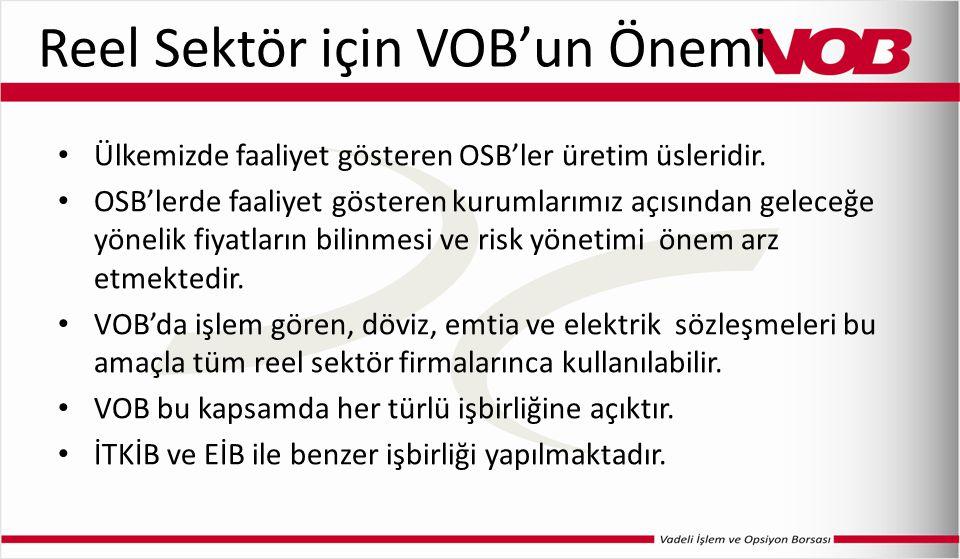 Reel Sektör için VOB'un Önemi Ülkemizde faaliyet gösteren OSB'ler üretim üsleridir. OSB'lerde faaliyet gösteren kurumlarımız açısından geleceğe yöneli