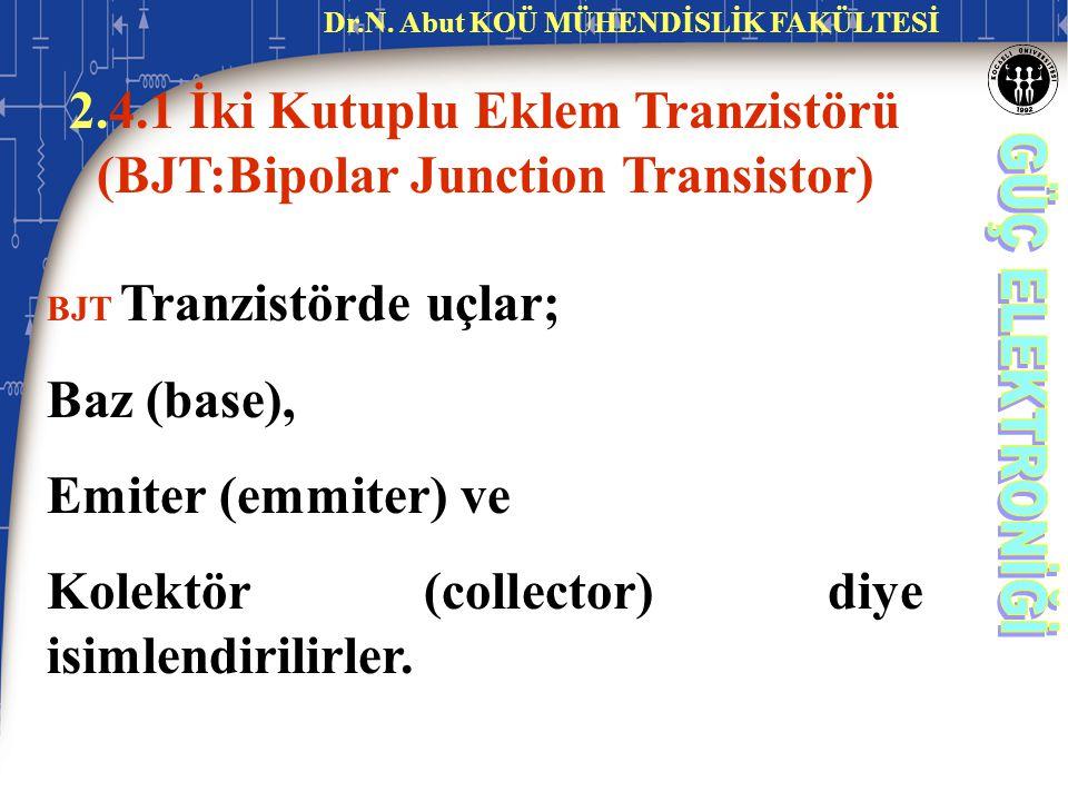 2.4.1 İki Kutuplu Eklem Tranzistörü (BJT:Bipolar Junction Transistor) BJT Tranzistörde uçlar; Baz (base), Emiter (emmiter) ve Kolektör (collector) diy