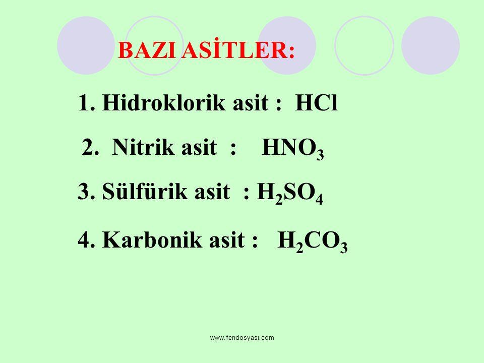 www.fendosyasi.com BAZI ASİTLER: 1. Hidroklorik asit : HCl 2. Nitrik asit : HNO 3 3. Sülfürik asit : H 2 SO 4 4. Karbonik asit : H 2 CO 3