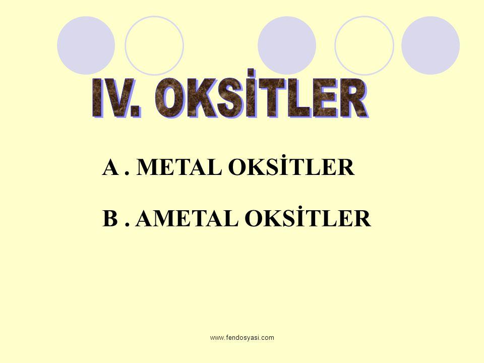 www.fendosyasi.com A. METAL OKSİTLER B. AMETAL OKSİTLER