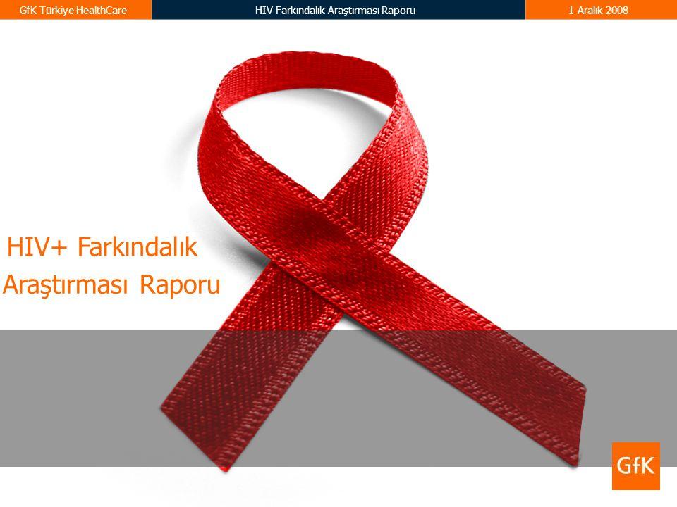 GfK Türkiye HealthCareHIV Farkındalık Araştırması Raporu1 Aralık 2008 HIV+ Farkındalık Araştırması Raporu