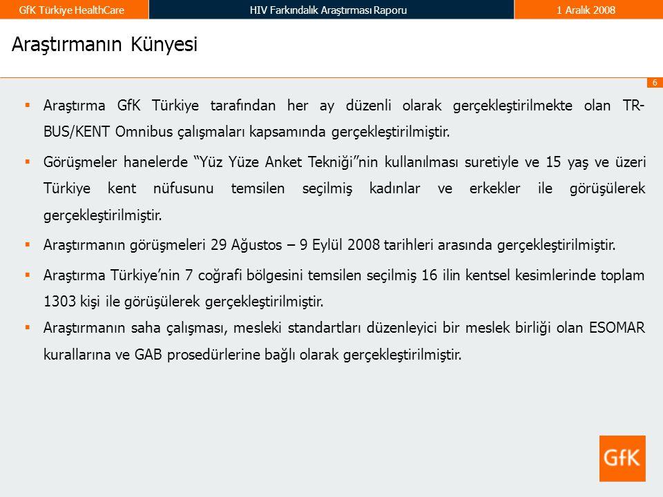 6 GfK Türkiye HealthCareHIV Farkındalık Araştırması Raporu1 Aralık 2008 Araştırmanın Künyesi  Araştırma GfK Türkiye tarafından her ay düzenli olarak
