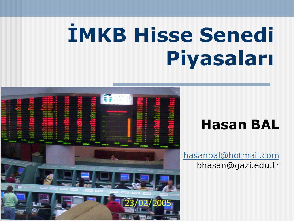 İMKB Hisse Senedi Piyasaları Hasan BAL hasanbal@hotmail.com hasanbal@hotmail.com bhasan@gazi.edu.tr