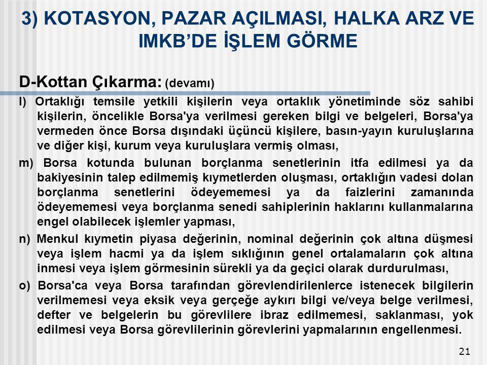 21 D-Kottan Çıkarma: (devamı) l) Ortaklığı temsile yetkili kişilerin veya ortaklık yönetiminde söz sahibi kişilerin, öncelikle Borsa'ya verilmesi gere