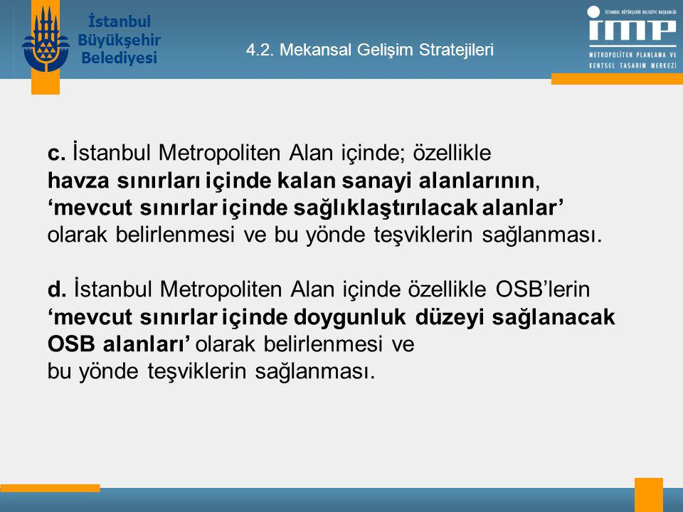 İstanbul Büyükşehir Belediyesi 4.2.Mekansal Gelişim Stratejileri c.