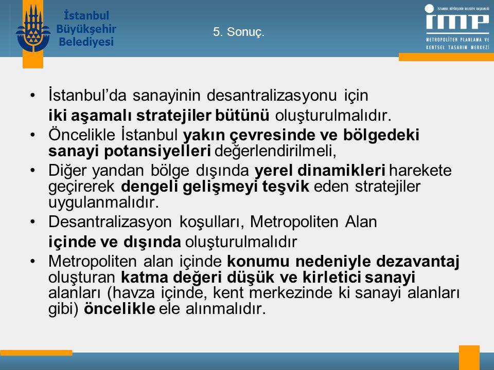 İstanbul Büyükşehir Belediyesi İstanbul'da sanayinin desantralizasyonu için iki aşamalı stratejiler bütünü oluşturulmalıdır.