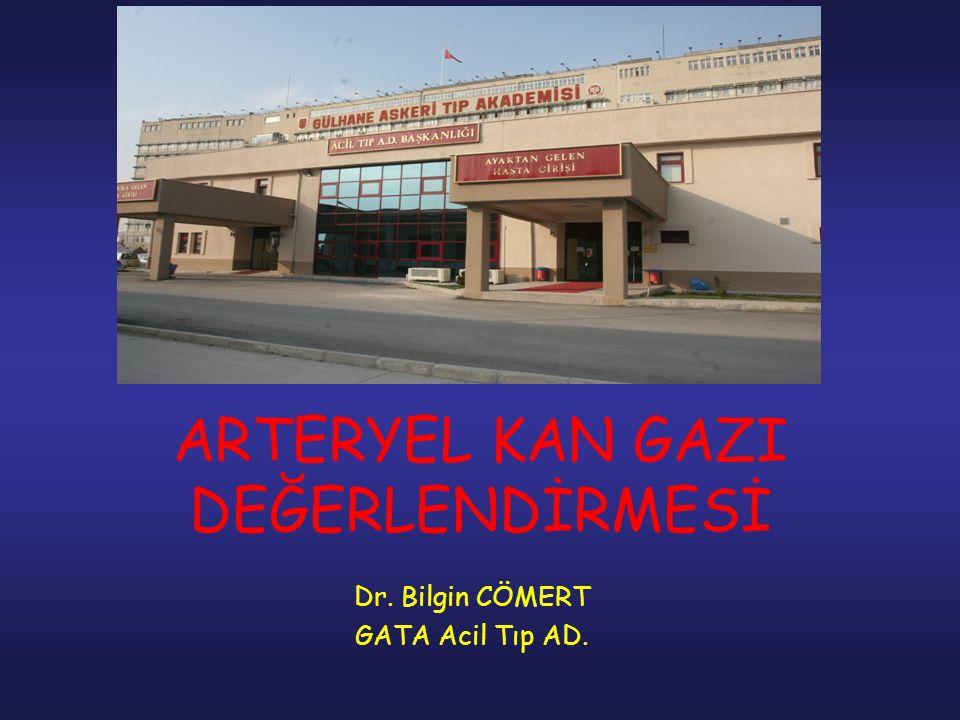ARTERYEL KAN GAZI DEĞERLENDİRMESİ Dr. Bilgin CÖMERT GATA Acil Tıp AD.