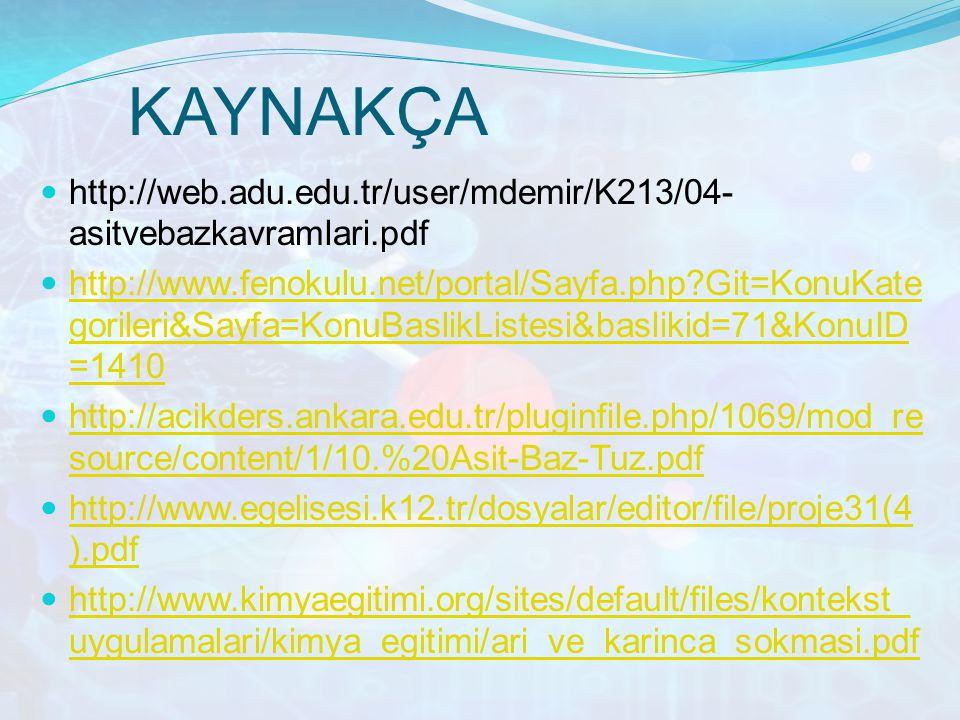 KAYNAKÇA http://web.adu.edu.tr/user/mdemir/K213/04- asitvebazkavramlari.pdf http://www.fenokulu.net/portal/Sayfa.php?Git=KonuKate gorileri&Sayfa=KonuB