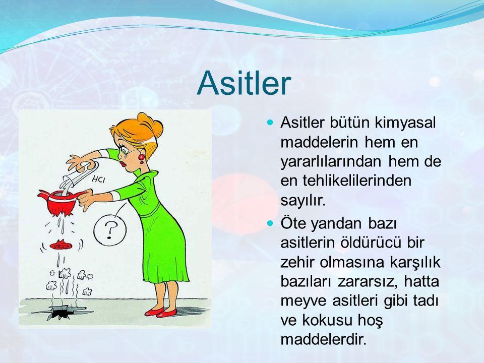 Asitler Asitler bütün kimyasal maddelerin hem en yararlılarından hem de en tehlikelilerinden sayılır. Öte yandan bazı asitlerin öldürücü bir zehir olm