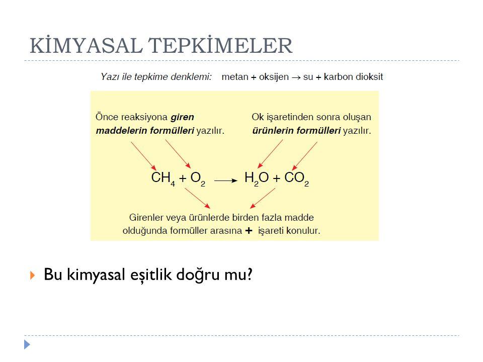 KİMYASAL TEPKİMELER  Kimyasal bir tepkimede;  Kütle korunur.