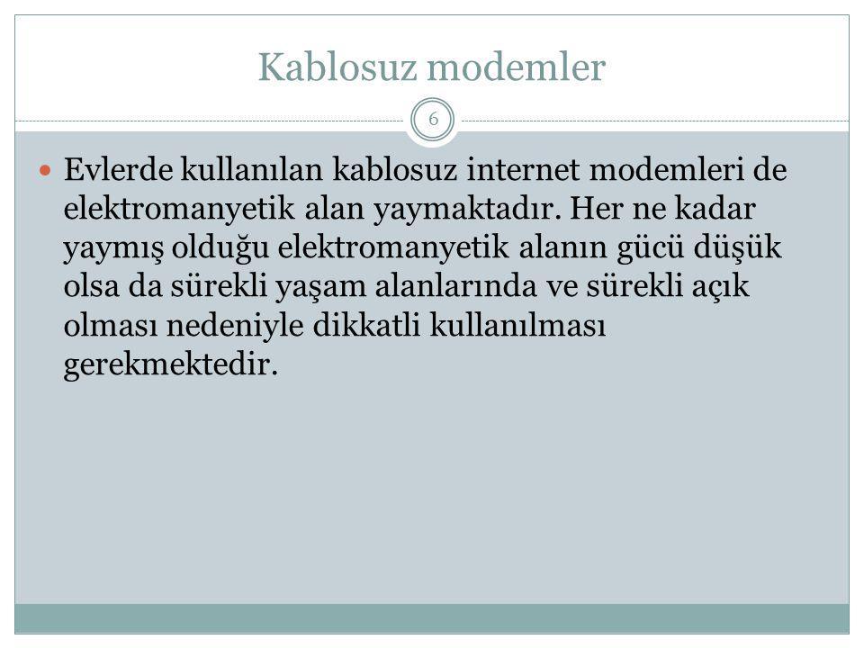 Kablosuz modemler Evlerde kullanılan kablosuz internet modemleri de elektromanyetik alan yaymaktadır. Her ne kadar yaymış olduğu elektromanyetik alanı