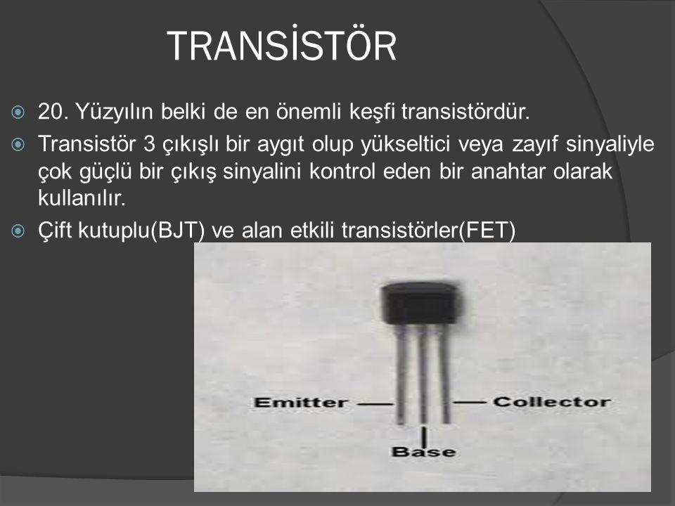 TRANSİSTÖR  20. Yüzyılın belki de en önemli keşfi transistördür.  Transistör 3 çıkışlı bir aygıt olup yükseltici veya zayıf sinyaliyle çok güçlü bir