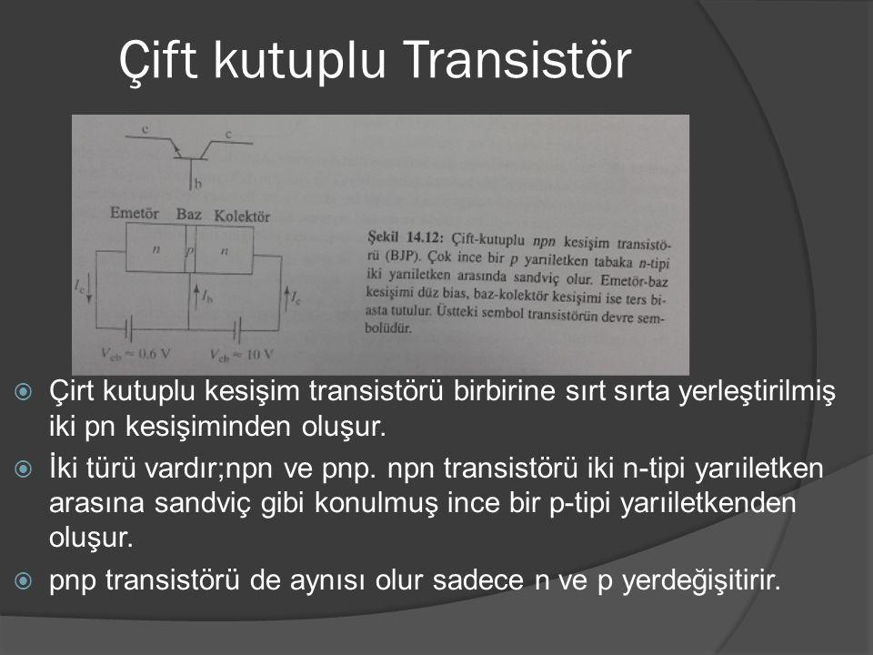 Çift kutuplu Transistör  Çirt kutuplu kesişim transistörü birbirine sırt sırta yerleştirilmiş iki pn kesişiminden oluşur.  İki türü vardır;npn ve pn