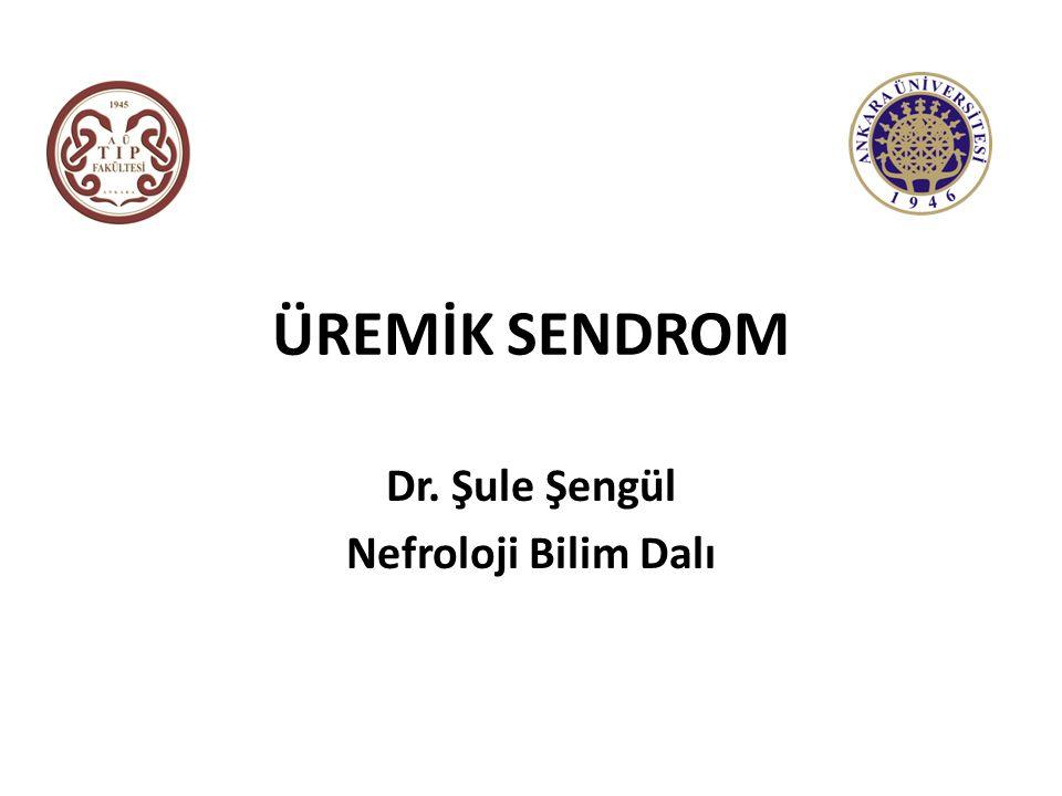 ÜREMİK SENDROM Dr. Şule Şengül Nefroloji Bilim Dalı