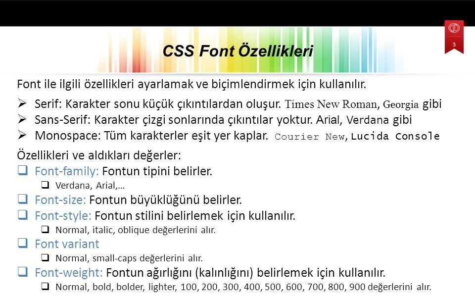 Font ile ilgili özellikleri ayarlamak ve biçimlendirmek için kullanılır.