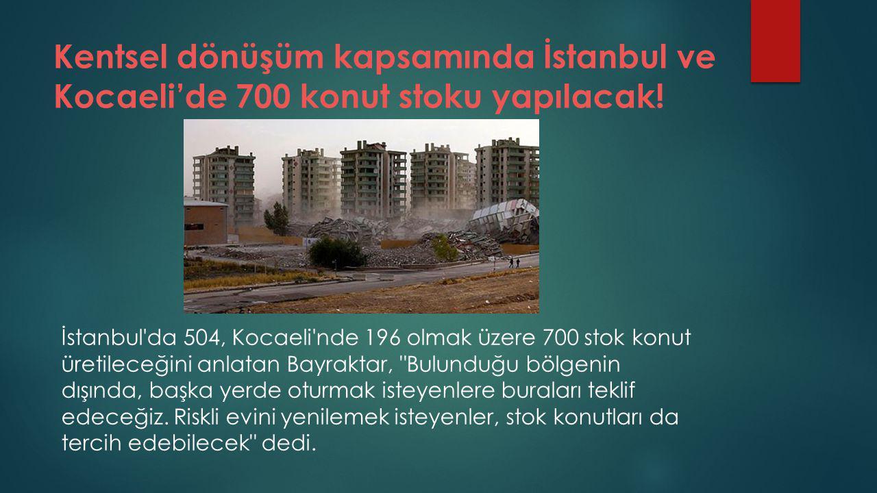 Kentsel dönüşüm kapsamında İstanbul ve Kocaeli'de 700 konut stoku yapılacak.