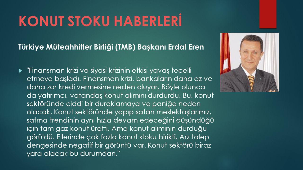 KONUT STOKU HABERLERİ Türkiye Müteahhitler Birliği (TMB) Başkanı Erdal Eren  Finansman krizi ve siyasi krizinin etkisi yavaş tecelli etmeye başladı.