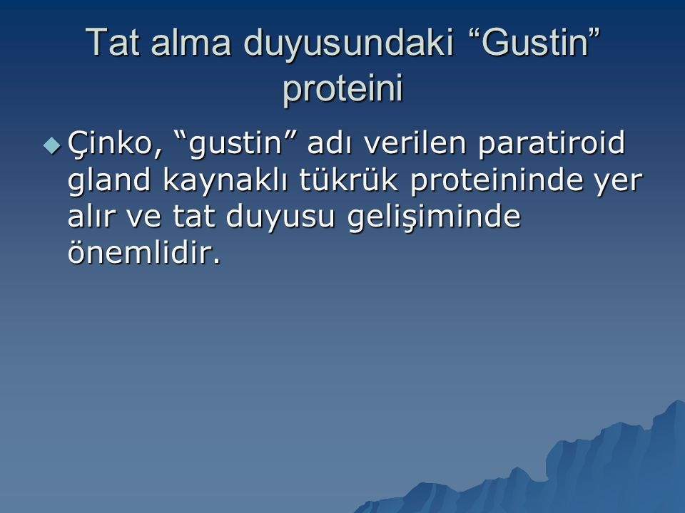 """Tat alma duyusundaki """"Gustin"""" proteini  Çinko, """"gustin"""" adı verilen paratiroid gland kaynaklı tükrük proteininde yer alır ve tat duyusu gelişiminde ö"""